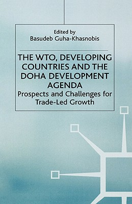 Image for The WTO, Developing Countries and the Doha Development Agenda: Prospects and Challenges for Trade-led Growth (Studies in Development Economics and Policy)