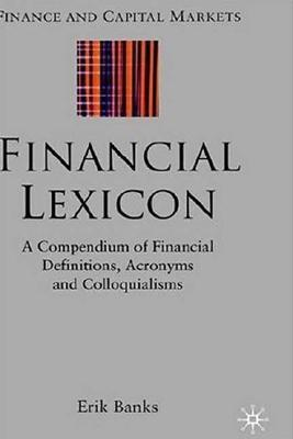 Image for Financial Lexicon: A Compendium of Financial Definitions, Acronyms, and Colloquialisms (Finance and Capital Markets Series)