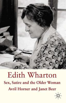 Edith Wharton: Sex, Satire and the Older Woman, Beer, Janet; Horner, Avril