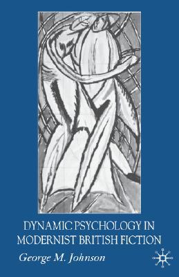 Image for Dynamic Psychology in Modernist British Fiction