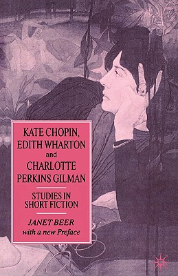 Kate Chopin, Edith Wharton and Charlotte Perkins Gilman: Studies in Short Fiction, Beer, Janet