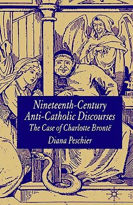 Nineteenth-Century Anti-Catholic Discourses: The Case of Charlotte Bront�, Peschier, Diana