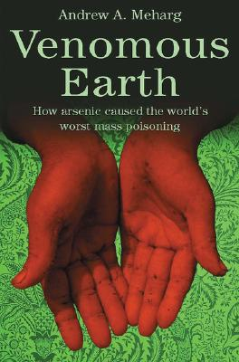 Image for Venomous Earth: How Arsenic Caused The World's Worst Mass Poisoning (MacSci)
