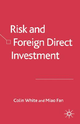Risk and Foreign Direct Investment, White, C.; Fan, M.