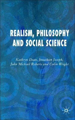 Realism, Philosophy and Social Science, Dean, Kathryn; Joseph, Jonathan; Roberts, John; Wight, Colin
