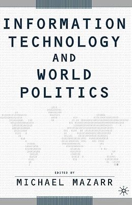 Image for Information Technology and World Politics