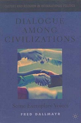 Dialogue Among Civilizations: Some Exemplary Voices, Dallmayr, F.