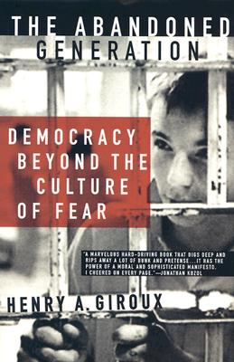 The Abandoned Generation: Democracy Beyond the Culture of Fear, Giroux, H.