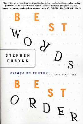 Best Words, Best Order: Essays on Poetry, 2nd Edition, Dobyns, S.