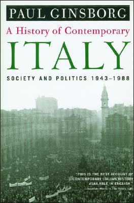 A History of Contemporary Italy: Society and Politics, 1943-1988, Ginsborg, Paul