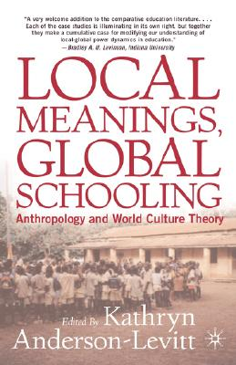Image for Local Meanings, Global Schooling: Anthropology and World Culture Theory