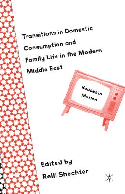 Image for Transitions in Domestic Consumption and Family Life in the Modern Middle East: Houses in Motion