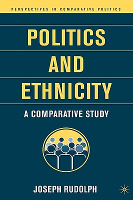 Politics and Ethnicity: A Comparative Study (Perspectives in Comparative Politics), Rudolph, J.