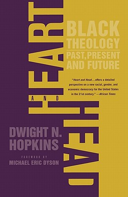 Heart and Head: Black Theology-Past, Present, and Future, Hopkins, Dwight N.
