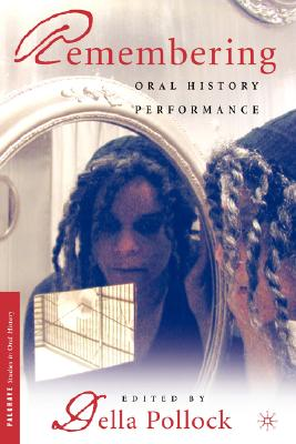 Image for Remembering: Oral History Performance (Palgrave Studies in Oral History)