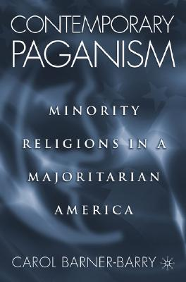 Contemporary Paganism: Minority Religions in a Majoritarian America, Barner-Barry, C.