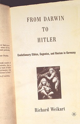 From Darwin to Hitler: Evolutionary Ethics, Eugenics, and Racism in Germany, Richard Weikart