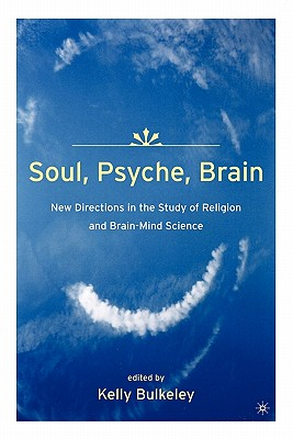 Image for Soul, Psyche, Brain: New Directions in the Study of Religion and Brain-Mind Science