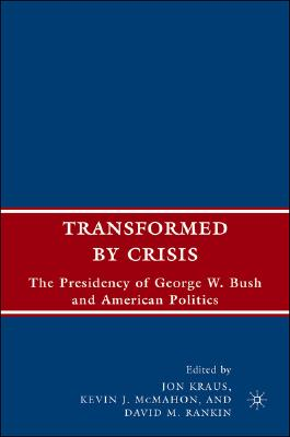 Image for Transformed by Crisis: The Presidency of George W. Bush and American Politics