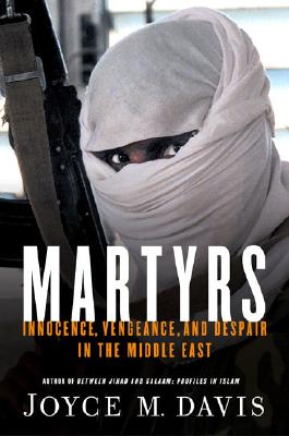Martyrs: Innocence, Vengeance, and Despair in the Middle East, Davis, Joyce M.