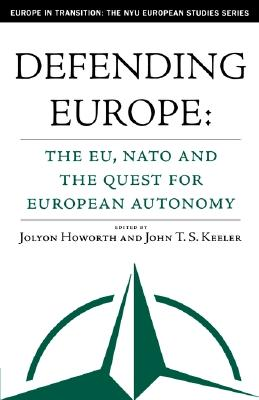 Image for Defending Europe: The EU, NATO, and the Quest for European Autonomy (Europe in Transition: The NYU European Studies Series)