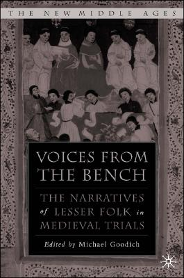 Voices from the Bench: The Narratives of Lesser Folk in Medieval Trials (The New Middle Ages)