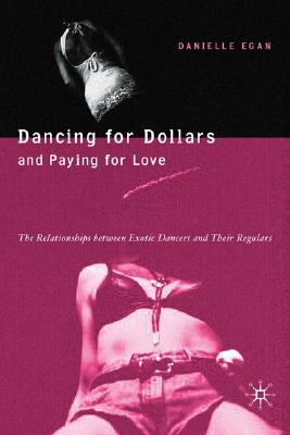 Image for Dancing for Dollars and Paying for Love: The Relationships Between Exotic Dancers and Their Regulars