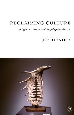 Reclaiming Culture: Indigenous People and Self-Representation, Hendry, Joy