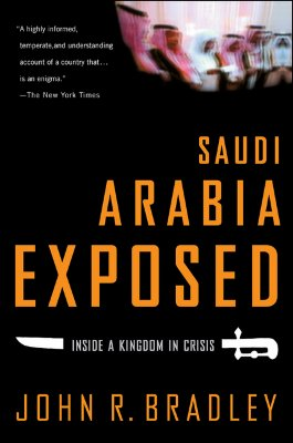 Saudi Arabia Exposed : Inside a Kingdom in Crisis, Updated Edition, John R. Bradley