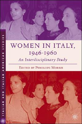 Image for Women in Italy, 1945-1960: An Interdisciplinary Study (Italian and Italian American Studies)
