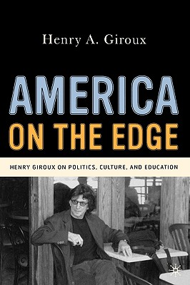 America on the Edge: Henry Giroux on Politics, Culture, and Education, Giroux, H.