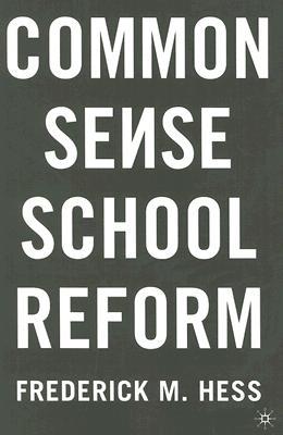 Common Sense School Reform, Hess, Frederick M.
