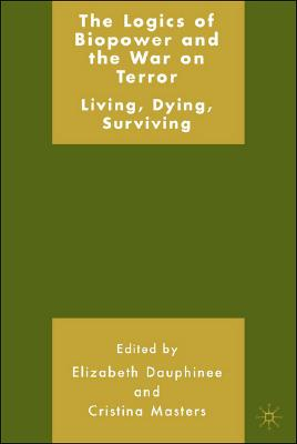 Image for The Logics of Biopower and the War on Terror: Living, Dying, Surviving