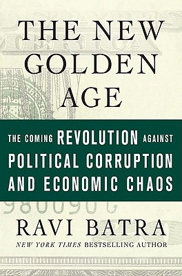 Image for The New Golden Age: The Coming Revolution against Political Corruption and Economic Chaos