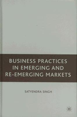 Business Practices in Emerging and Re-Emerging Markets (Hardcover), Singh, Satyendra