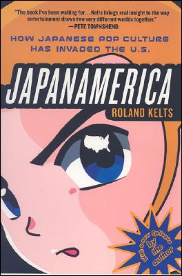 Image for Japanamerica: How Japanese Pop Culture Has Invaded the U.S.