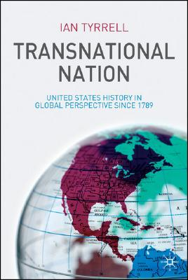 Transnational Nation: United States History in Global Perspective since 1789, Tyrrell, Ian