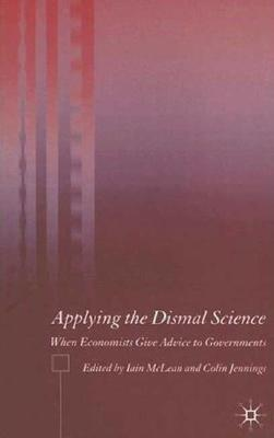 Image for Applying the Dismal Science: When Economists Give Advice to Governments