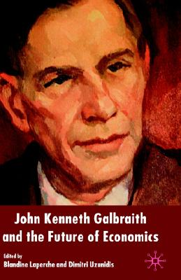 Image for John Kenneth Galbraith and the Future of Economics