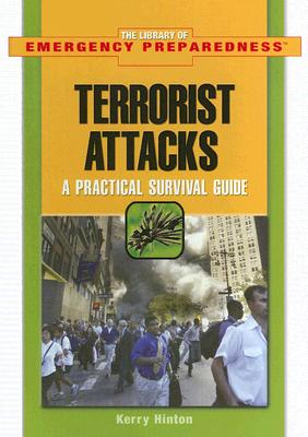 Terrorist Attacks: A Practical Survival Guide (The Library of Emergency Preparedness), Hinton, Kerry