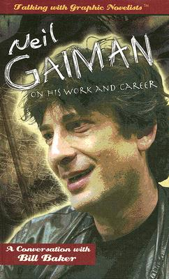 Neil Gaiman on His Work and Career (Talking with Graphic Novelists), Baker, Bill