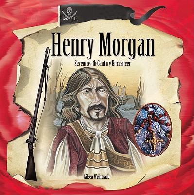 Henry Morgan: Seventeenth-century Buccaneer, Aileen Weintraub