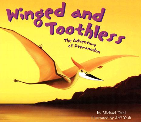 Winged and Toothless: The Adventures of Pteranodon (Dinosaur World), Dahl, Michael