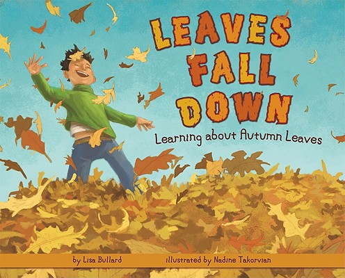 Leaves Fall Down: Learning About Autumn Leaves, Bullard, Lisa