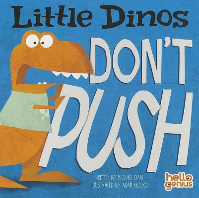 Little Dinos Don't Push, Dahl, Michael