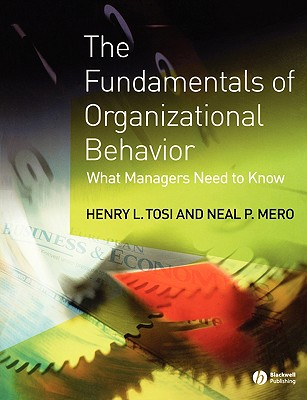 The Fundamentals of Organizational Behavior: What Managers Need to Know, Tosi, Henry L.; Mero, Neal P.