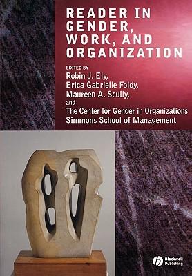 Reader in Gender, Work and Organization 1st Edition, Robin J. Ely (Editor), Erica Gabrielle Foldy (Editor), Maureen A. Scully (Editor)
