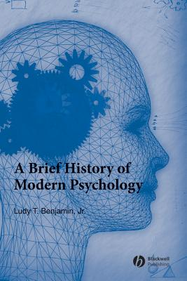 A Brief History of Modern Psychology, Benjamin Jr., Ludy T.
