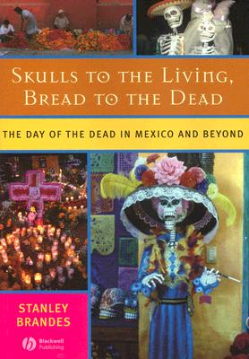 Image for SKULLS TO THE LIVING BREAD TO THE DEAD THE DAY OF THE DEA IN MEXICO AND BEYOND