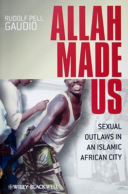 Image for Allah Made Us: Sexual Outlaws in an Islamic African City